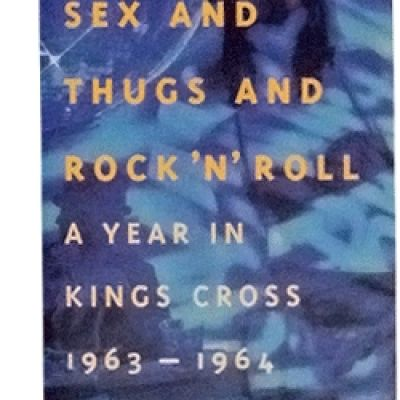 Sex And Thugs And Rock`N`Roll: A Year in Kings Cross 1963-1964