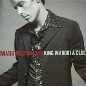 King Without  A Clue by Mark Seymour