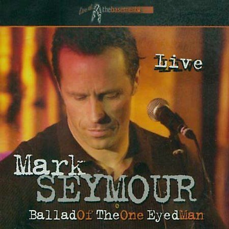 Ballad of The One Eyed Man CD by Mark Seymour