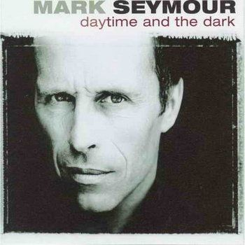 Daytime & The Dark by Mark Seymour