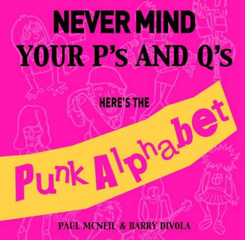 Never Mind Your P's & Q's - It's The Kid's Alphabet Book by Love Police Books