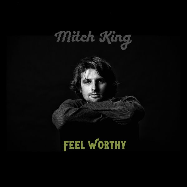 Mitch King – Feel Worthy Single Digital Download